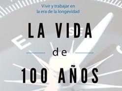 Longevidad: La Vida de 100 Años y como Financiarla